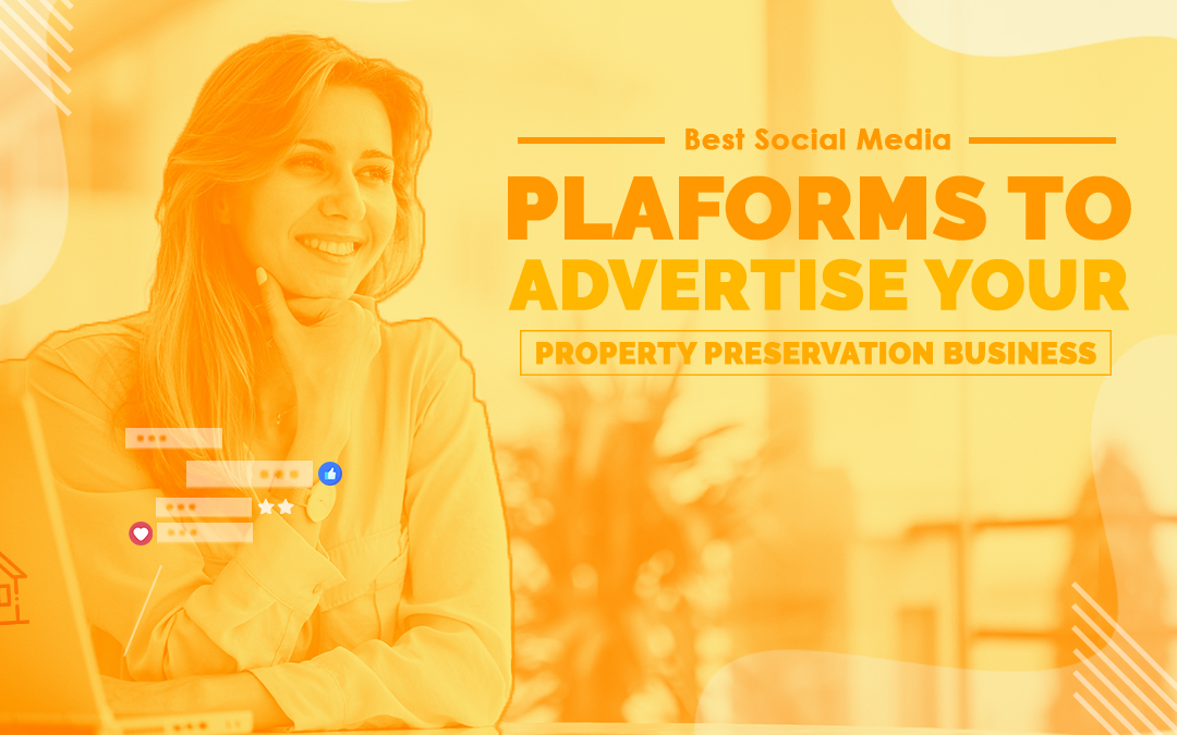 9bf470483b05 Best Social Media Platforms to Advertise Your Property Preservation Business